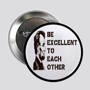 """Lincoln: Be Excellent To Each Other 2.25"""" But"""