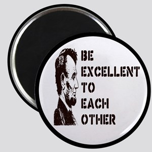 Lincoln: Be Excellent To Each Other Magnet