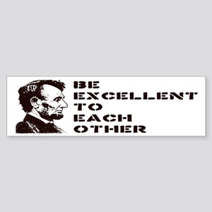 Lincoln: Be Excellent To Each Other Sticker (Bumpe
