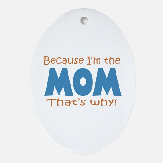 Because I'm the Mom Ornament (Oval)