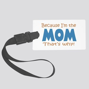 Because I'm the Mom Large Luggage Tag