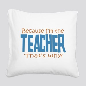Because I'm the Teacher Square Canvas Pillow