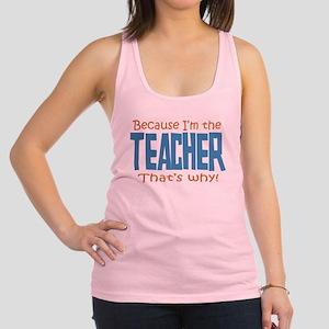 Because I'm the Teacher Racerback Tank Top