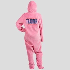 Because I'm the Teacher Footed Pajamas
