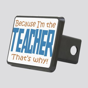 Because I'm the Teacher Rectangular Hitch Cover