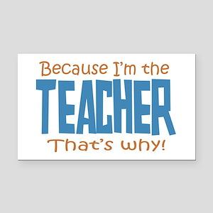 Because I'm the Teacher Rectangle Car Magnet