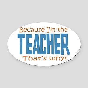 Because I'm the Teacher Oval Car Magnet