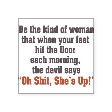 """be the kind of woman Square Sticker 3"""" x 3"""""""