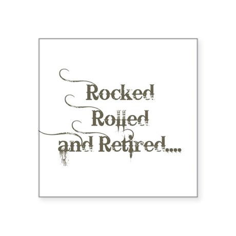 """rocked rolled and retired Square Sticker 3"""" x 3"""""""