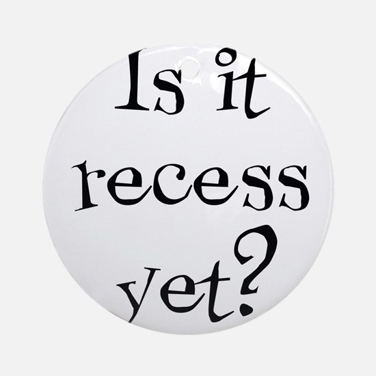 Is it recess yet? Ornament (Round)