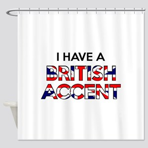 I have a British Accent Shower Curtain