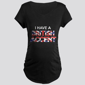 I have a British Accent Maternity Dark T-Shirt