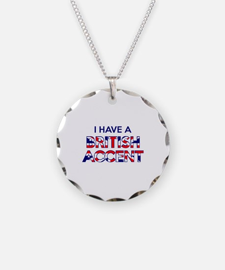 I have a British Accent Necklace