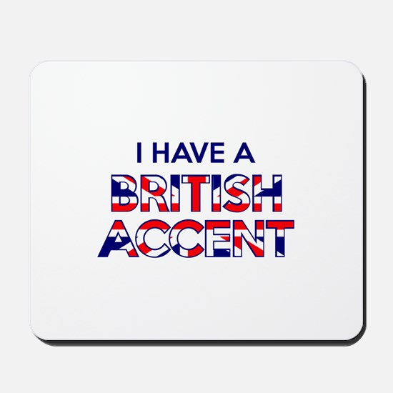 I have a British Accent Mousepad