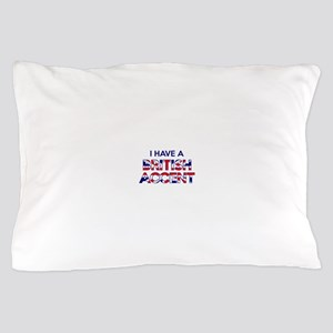 I have a British Accent Pillow Case