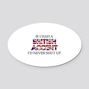 If I Had A British Accent Oval Car Magnet