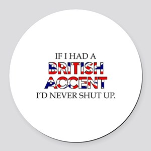 If I Had A British Accent Round Car Magnet