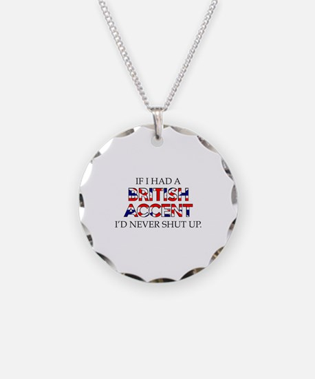 If I Had A British Accent Necklace