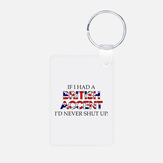 If I Had A British Accent Keychains