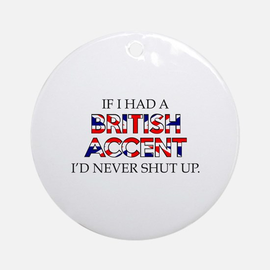If I Had A British Accent Ornament (Round)