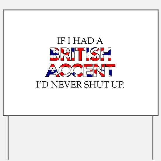 If I Had A British Accent Yard Sign
