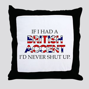 If I Had A British Accent Throw Pillow