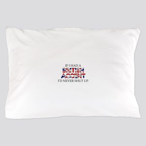 If I Had A British Accent Pillow Case