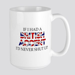 If I Had A British Accent Large Mug