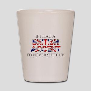 If I Had A British Accent Shot Glass