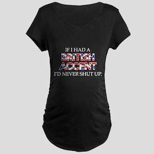 If I Had A British Accent Maternity Dark T-Shirt