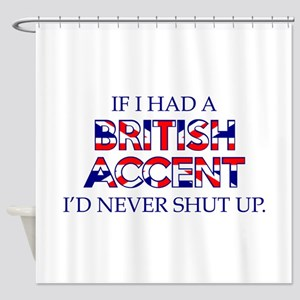 If I Had A British Accent Shower Curtain