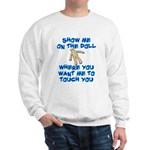 Show Me On The Doll Sweatshirt
