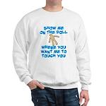 Show Me On The Doll Sweatshirt