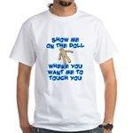 Show Me On The Doll White T-Shirt