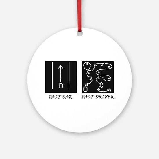 Fast Car Fast Driver Ornament (Round)