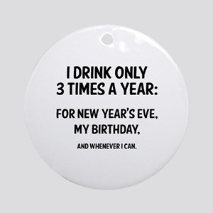 I Drink Only 3 Times A Year Ornament (Round)