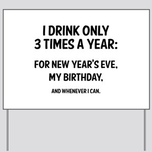 I Drink Only 3 Times A Year Yard Sign