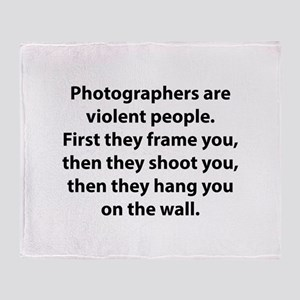 Photographers are violent people. Throw Blanket