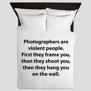 Photographers are violent people. Queen Duvet