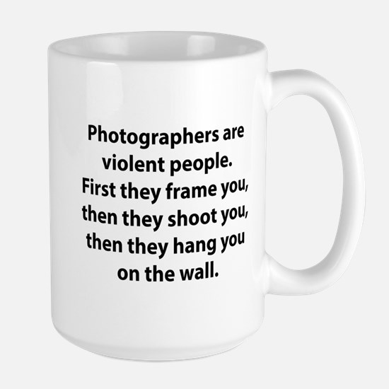 Photographers are violent people. Large Mug