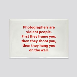 Photographers are violent people. Rectangle Magnet