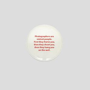 Photographers are violent people. Mini Button