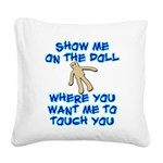Show Me On The Doll Square Canvas Pillow