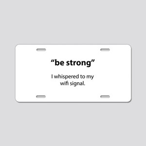Be Strong Aluminum License Plate