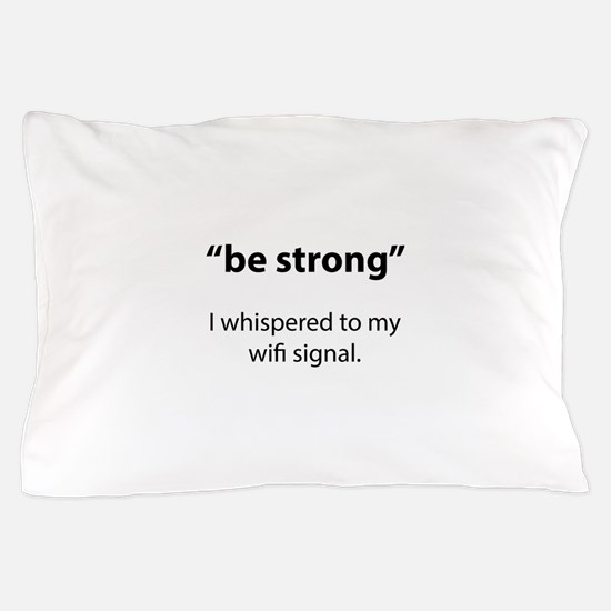 Be Strong Pillow Case