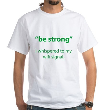 Be Strong White T-Shirt