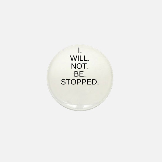 I WILL NOT BE STOPPED Mini Button