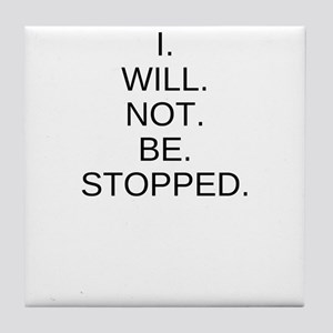I WILL NOT BE STOPPED Tile Coaster