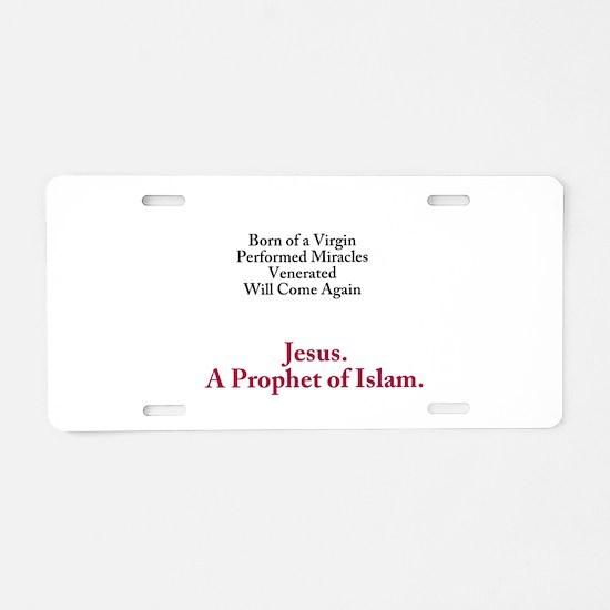 Jesus. A Prophet of Islam Aluminum License Plate