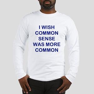 I WISH COMMON SENSE WAS MORE COMMON Long Sleev